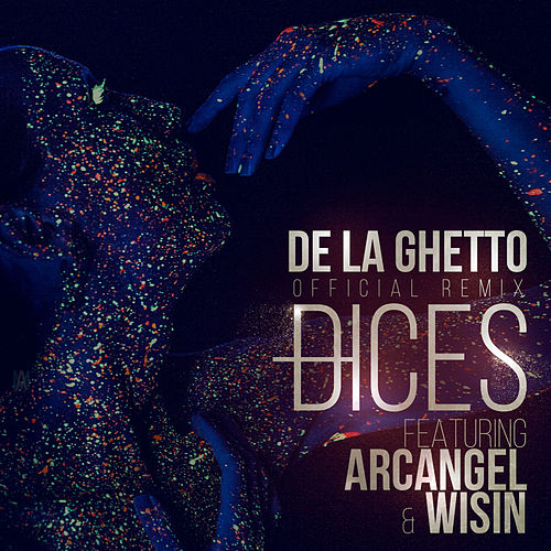 Dices (Remix) [feat. Arcangel & Wisin] by De La Ghetto