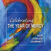 Celebrating the Year of Mercy: Our Jubilee Journey by Various Artists