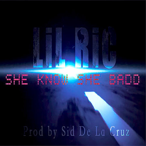 She Know She Badd by Lil Ric