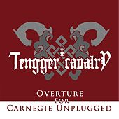 Overture for Carnegie Unplugged by Tengger Cavalry