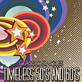 Classic Singles: Timeless 50's & 60's, Vol. 3 by Various Artists