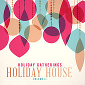 Holiday Gatherings: Holiday House, Vol. 2 by Various Artists