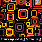 Mixing & Remixing (Remixed by Timewarp) by Various Artists