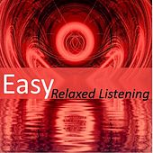 Easy: Relaxed Listening by Various Artists