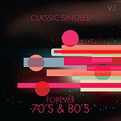 Classic Singles: Forever 70's & 80's, Vol. 1 by Various Artists