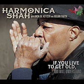 If You Live to Get Old by Harmonica Shah