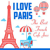I Love Paris: The Best French Cafe Jazz by Various Artists