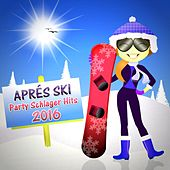 Après Ski Schlager Party Hits 2016 by Various Artists