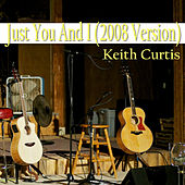 Just You and I - Single by Keith Curtis