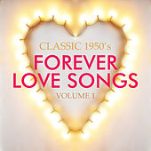 Classic 1950'- Forever Love Songs, Vol. 1 by Various Artists