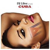 DJ Libre Presenta Cuba by Various Artists