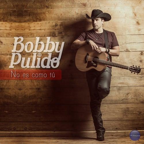 No Es Como Tu by Bobby Pulido