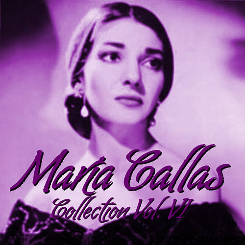 María Callas Collection Vol.VI by Maria Callas