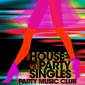 Party Music Club: House Party Singles, Vol. 1 by Various Artists