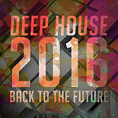 Deep House 2016 - Back to the Future by Various Artists
