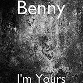 I'm Yours by Benny