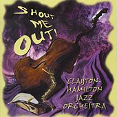 Shout Me Out! by Clayton-Hamilton Jazz Orchestra