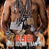 Who Hotter Than Me by Plies
