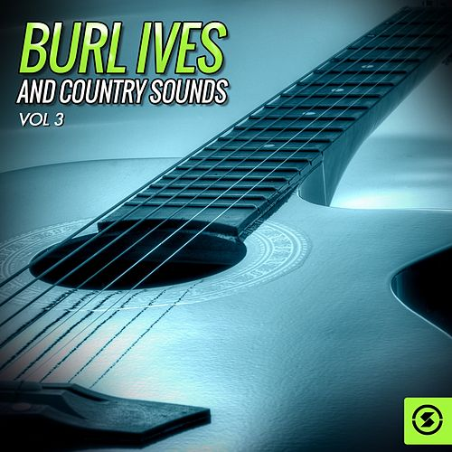 Burl Ives and Country Sounds, Vol. 3 by Burl Ives