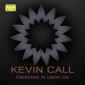 Darkness Is Upon Us by Kevin Call