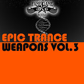 Epic Trance Weapons, Vol. 3 by Various Artists