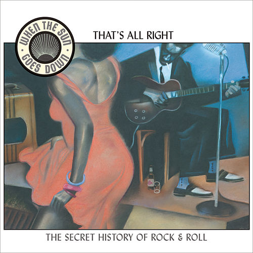 When the Sun Goes Down, Vol. 4: That's All Right von Various Artists