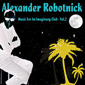 Music for an Imaginary Club - Vol.2 by Alexander Robotnick