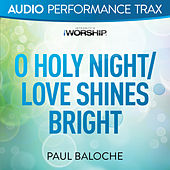 O Holy Night/Love Shines Bright by Paul Baloche