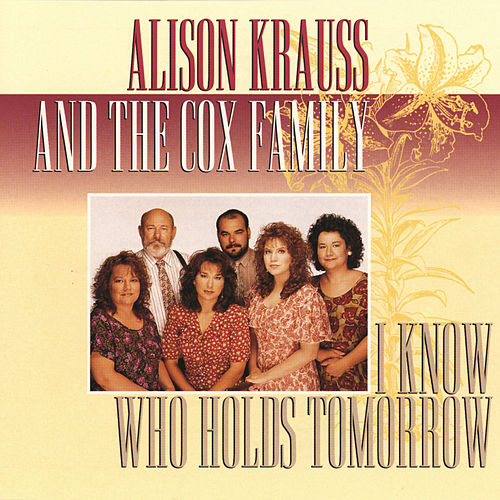 I Know Who Holds Tomorrow by Alison Krauss