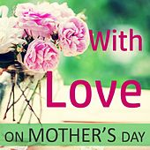 With Love…on Mother's Day by Various Artists