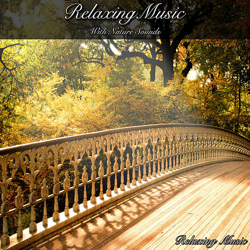 Relaxing Music with Nature Sounds by Relaxing Music
