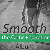 Smooth: The Celtic Relaxation Album by Various Artists