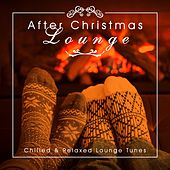 After Christmas Lounge (Chilled & Relaxed Lounge Tunes) by Various Artists