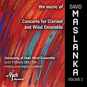 The Music of David Maslanka, Vol. 2: Concerto for Clarinet & Wind Ensemble by Various Artists