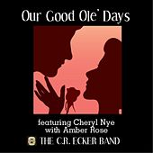 Our Good Ole' Days (feat. Cheryl Nye & Amber Rose) by The C.R. Ecker Band