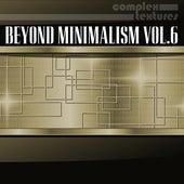 Beyond Minimalism, Vol. 6 by Various Artists