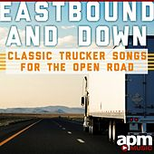Eastbound and Down: Classic Trucker Songs for the Open Road by Dave Dudley