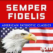 Semper Fidelis: American Patriotic Classics by Various Artists