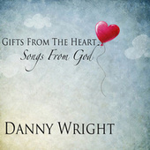 Gifts from the Heart, Songs from God by Danny Wright