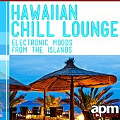 Hawaiian Chill Lounge: Electronic Moods from the Islands by Richard Rossbach