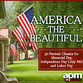 America the Beautiful: 30 Patriotic Classics for Memorial Day, Independence Day (July 4th) &Labor Day by Various Artists