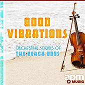 Good Vibrations: Orchestral Sounds of the Beach Boys by 101 Strings Orchestra