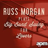 Russ Morgan Plays Big Band Swing for Lovers by Russ Morgan