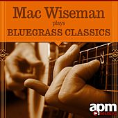 Mac Wiseman Plays Bluegrass Classics by Mac Wiseman
