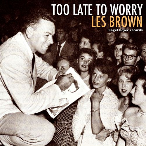 Too Late to Worry - Sentimental Moments by Les Brown