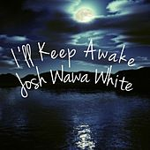 Ill Keep Awake by Josh WaWa White