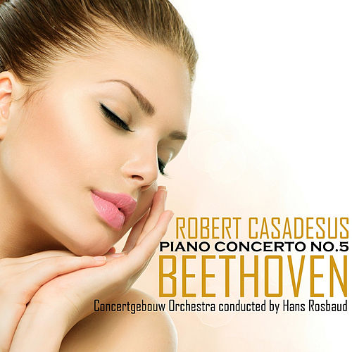 Beethoven: Concerto No. 5 in E-Flat Major, Op. 73 by Royal Concertgebouw Orchestra