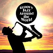Groovy Jazz: Around the World by Various Artists