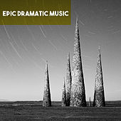 Epic Dramatic Music by Various Artists