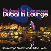 Dubai in Lounge (Downtempo Nu Jazz and Chilled House) by Various Artists
